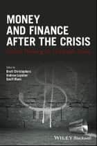 Money and Finance After the Crisis - Critical Thinking for Uncertain Times ebook by Brett Christophers, Andrew Leyshon, Geoff Mann