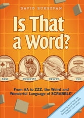 Is That a Word? - From AA to ZZZ, the Weird and Wonderful Language of SCRABBLE ebook by David Bukszpan
