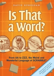 Is That a Word? - From AA to ZZZ, the Weird and Wonderful Language of SCRABBLE ebook by David Bukszpan,Dave Hopkins