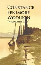 The Ancient City ebook by Constance Fenimore Woolson
