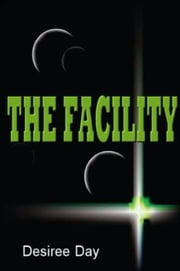 The Facility ebook by Desiree Day