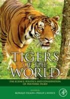 Tigers of the World - The Science, Politics and Conservation of Panthera tigris ebook by Ronald Tilson, Philip J. Nyhus