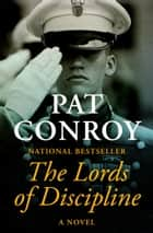 The Lords of Discipline ebook by Pat Conroy