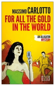 For All the Gold in the World ebook by Massimo Carlotto, Antony Shugaar