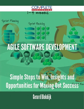Agile Software Development - Simple Steps to Win, Insights and Opportunities for Maxing Out Success ebook by Gerard Blokdijk