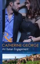An Italian Engagement (Mills & Boon Modern) ebook by Catherine George