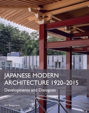 Japanese Modern Architecture 1920-2015 - Developments and Dialogues ebook by Ari Seligmann
