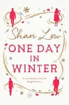 One Day in Winter - A feel-good heartwarming romance from bestselling author Shari Low ekitaplar by Shari Low