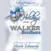 Holidays with the Walker Brothers - An Alluring Indulgence Novel, Book 4 audiobook by Nicole Edwards