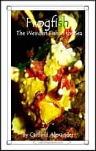 Frogfish: The Weirdest Fish in the Sea ebook by Caitlind L. Alexander