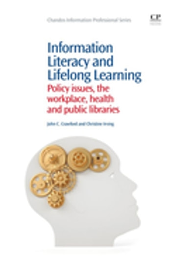 Information Literacy and Lifelong Learning - Policy Issues, the Workplace, Health and Public Libraries ebook by John Crawford,Christine Irving