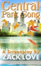 Central Park Song: an Unexpected New York Romance that Changes Everything. ebook by Zack Love
