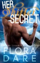 Her Shifter Secret - A Paranormal Shifter Novella ebook by Flora Dare