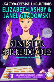 Sinister Snickerdoodles (a Danger Cove Bakery Mystery) ebook by Janel Gradowski, Elizabeth Ashby