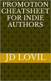 Promotion Cheatsheet For Indie Authors ebook by JD Lovil