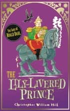 Tales from Schwartzgarten: 3: The Lily-Livered Prince ebook by Christopher William Hill