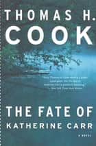 The Fate of Katherine Carr - A Novel eBook by Thomas H. Cook