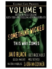 Something Wicked This Way Comes, Volume 1 ebook by Laurann Dohner, Desiree Holt, Mel Teshco, Eliza Knight, Kathy Kulig, Jaid Black