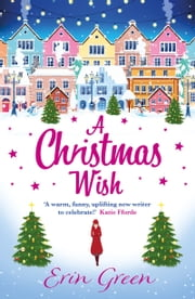A Christmas Wish - A heartwarming, uplifting and fun Christmas romance ebook by Erin Green