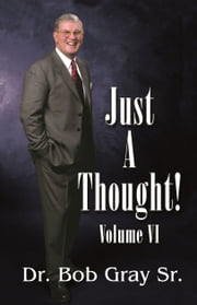 Just A Thought VI ebook by Bob Gray Sr