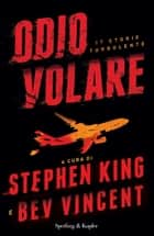 Odio volare - 17 storie turbolente eBook by Stephen King, Bev Vincent