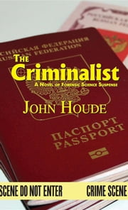 The Criminalist - A Novel of Forensic Science Suspense ebook by John Houde