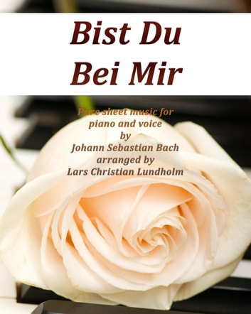Bist Du Bei Mir Pure sheet music for piano and voice by Johann Sebastian Bach arranged by Lars Christian Lundholm ebook by Pure Sheet Music
