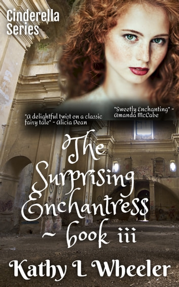 The Surprising Enchantress - book iii ebook by Kathy L Wheeler