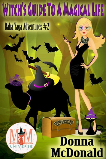 Witch's Guide To A Magical Life: Magic and Mayhem Universe - Baba Yaga Adventures, #2 ebook by Donna McDonald