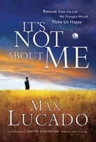 It's Not About Me ebook by Max Lucado