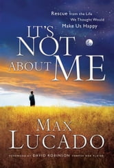 It's Not About Me - Rescue From the Life We Thought Would Make Us Happy ebook by Max Lucado