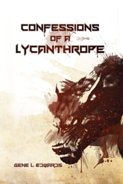 Confessions Of A Lycanthrope ebook by Gene L. Edwards