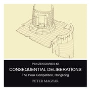 Consequential Deliberations: The Peak Competition, Hongkong ebook by Magyar, Peter