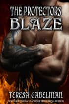 Blaze (The Protectors Series) Book #10 ebook by Teresa Gabelman