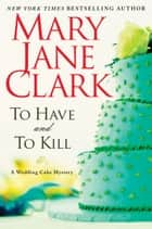 To Have and to Kill eBook by Mary Jane Clark