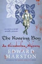 The Roaring Boy ebook by Edward Marston
