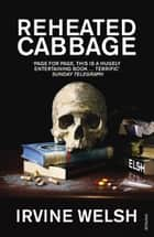 Reheated Cabbage ebook by Irvine Welsh