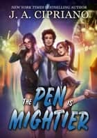 The Pen is Mightier ebook by J.A. Cipriano