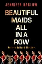 Beautiful Maids All in a Row - An Iris Ballard Thriller 電子書 by Jennifer Harlow