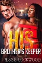 His Brother's Keeper ebook by Tressie Lockwood