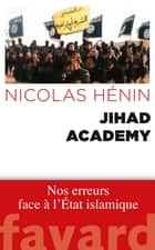 Jihad Academy eBook by Nicolas Hénin