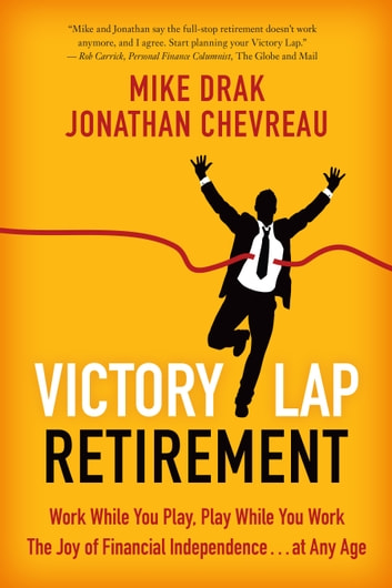 Victory Lap Retirement - Work While You Play, Play While You Work--The Joy of Financial Independence . . . at Any Age ebook by Michael Drak,Jonathan Chevreau