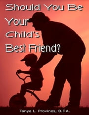 Should You Be Your Child's Best Friend? ebook by Tanya Provines