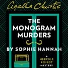 The Monogram Murders: The New Hercule Poirot Mystery audiobook by Sophie Hannah, Agatha Christie