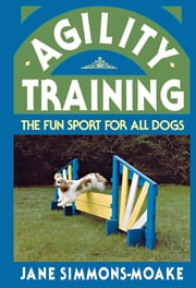 Agility Training - The Fun Sport for All Dogs ebook by Jane Simmons-Moake