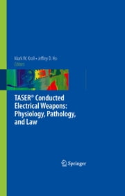 TASER® Conducted Electrical Weapons: Physiology, Pathology, and Law ebook by