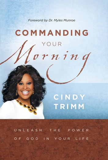 Commanding Your Morning - Unleash the power of God in your life ebook by Cindy Trimm