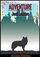 Adventure [New Illustration]+[Active TOC] ebook by Jack London