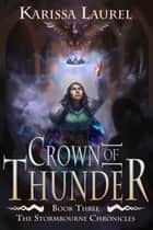 Crown of Thunder - Stormbourne Chronicles, #3 ebook by Karissa Laurel