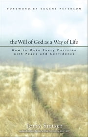 The Will of God as a Way of Life - How to Make Every Decision with Peace and Confidence ebook by Jerry L. Sittser